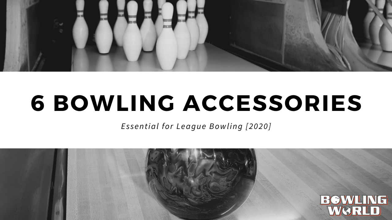 6 Bowling Accessories Essential for League Bowlers [2020]