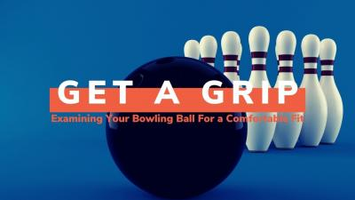 Get a Grip: Examining Your Bowling Ball for a Comfortable Fit