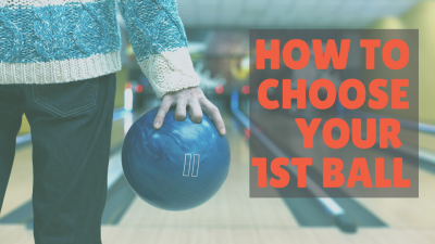 How to Choose: Your 1st Bowling Ball
